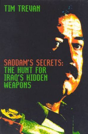 Saddam's Secrets: The Hunt For Iraq's Hidden Weapons by Tim Trevan