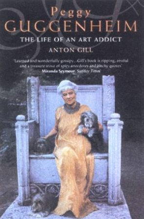 Peggy Guggenheim: Life Of An Art Addict by Anton Gill