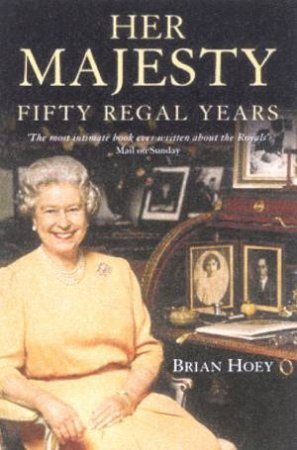 Her Majesty: Fifty Regal Years by Brian Hoey