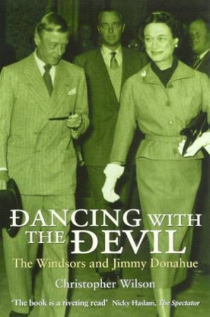 Dancing With The Devil: The Windsors And Jimmy Donahue by Christopher Wilson