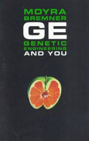 Genetic Engineering & You by Moyra Bremner