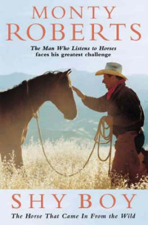 Shy Boy: The Horse That Came In From The Wild by Monty Roberts