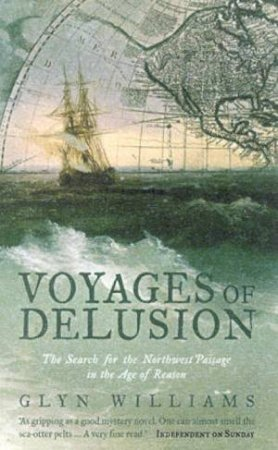 Voyages Of Delusion: The Search For The Northwest Passage by Glyn Williams