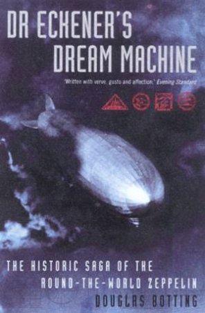 Dr Eckener's Dream Machine by Douglas Botting
