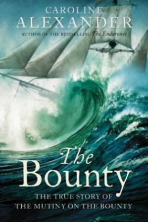 The Bounty: The True Story Of The Mutiny On The Bounty by Caroline Alexander