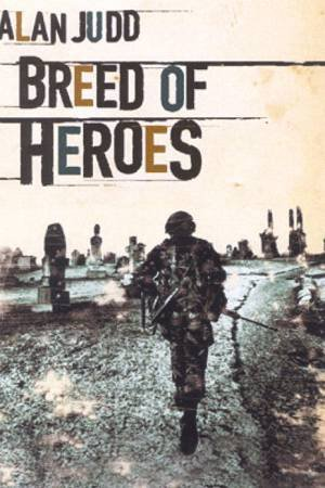 Breed Of Heroes by Alan Judd