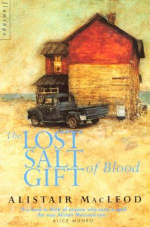 The Lost Salt Gift Of Blood by Alistair MacLeod
