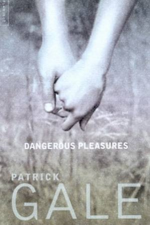 Dangerous Pleasures by Patrick Gale