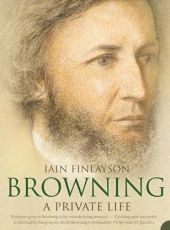 Browning: A Private Life by Iain Finlayson