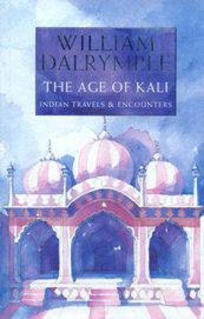 The Age Of Kali: Travels In India