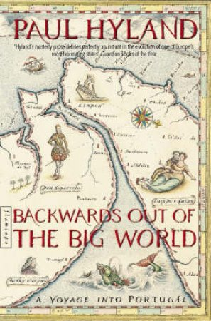 Backwards Out Of The Big World: Voyage Into Portugal by Paul Hyland