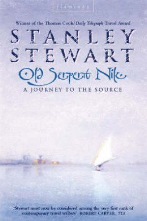 Old Serpent Nile: A Journey To The Source by Stanley Stewart