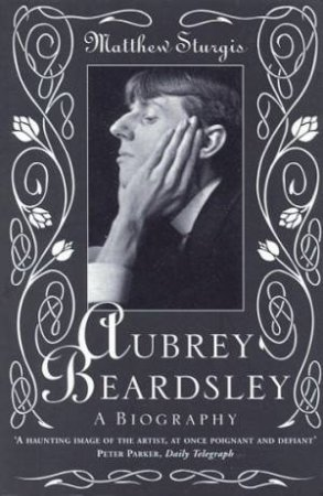 Aubrey Beardsley: A Biography by Matthew Sturgis