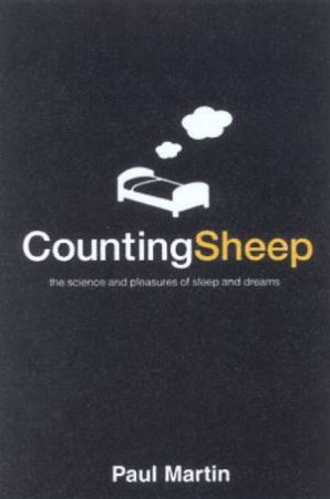 Counting Sheep: The Science And Pleasure Of Sleep And Dreams by Paul Martin