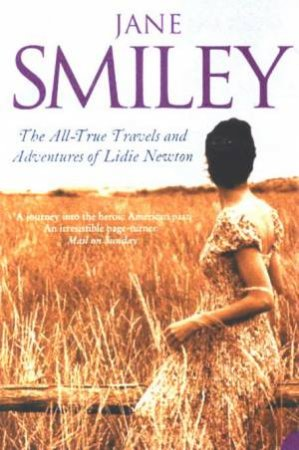 The All-True Travels And Adventure Of Lidie Newton by Jane Smiley