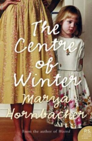 The Centre Of Winter by Marya Hornbacher