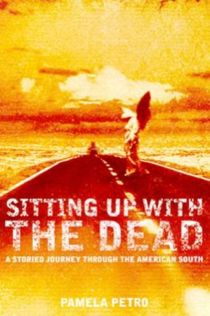 Sitting Up With The Dead: A Storied Journey Through The American South by Pamela Peteo