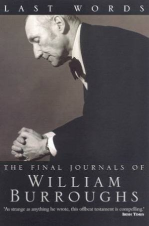 Last Words: The Final Journals Of William Burroughs by William Burroughs