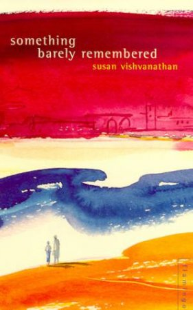 Something Barely Remembered by Susan Vishvanathan
