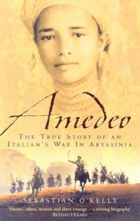 Amedeo: The True Story Of An Italian's War In Abyssinia by Sebastian O'Kelly