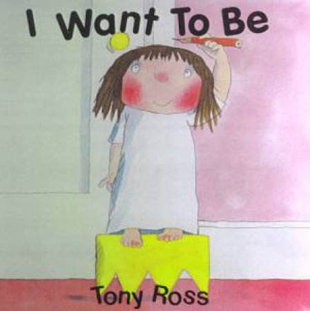 A Little Princess Story: I Want To Be by Tony Ross