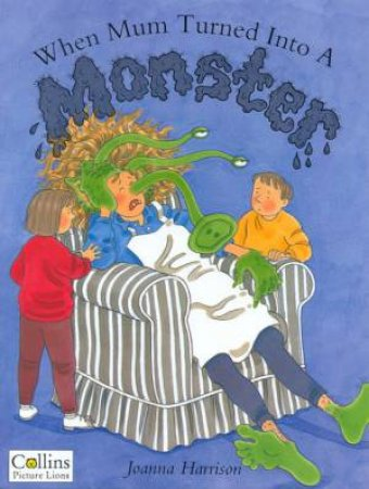 When Mum Turned Into A Monster by Joanna Harrison