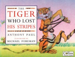 The Tiger Who Lost His Stripes by Anthony Paul