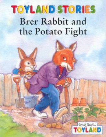 Toyland Stories: Brer Rabbit And The Potato Fight by Enid Blyton