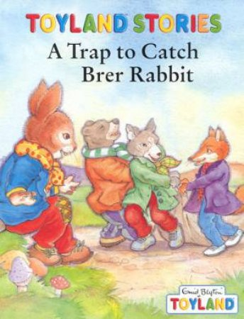 Toyland Stories: A Trap To Catch Brer Rabbit by Enid Blyton