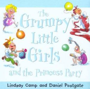 The Grumpy Little Girls And The Princess Party by Lindsay Camp