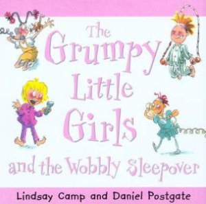 The Grumpy Little Girls And The Wobbly Sleepover by Lindsay Camp