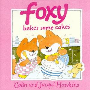 Foxy Bakes Some Cakes by Colin & Jacqui Hawkins