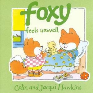 Foxy Feels Unwell by Colin & Jacqui Hawkins