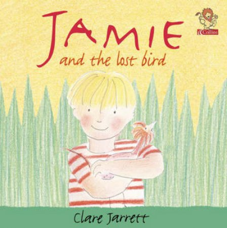 Jamie And The Lost Bird by Clare Jarrett