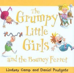 The Grumpy Little Girls And The Bouncy Ferret by Lindsay Camp