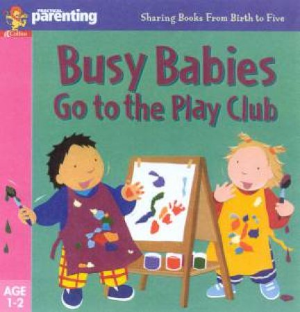 Practical Parenting: Busy Babies Go To The Play Club by Jane Kemp & Clare Walters