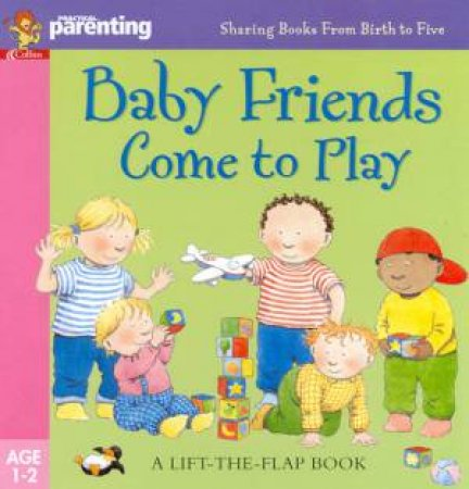 Practical Parenting: Baby Friends Come To Play - Flap Book by Jane Kemp & Clare Walters