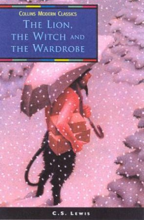 Collins Modern Classics: The Lion, The Witch And The Wardrobe by C S Lewis