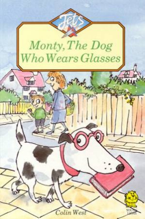 Jets: Monty, The Dog Who Wears Glasses by Colin West