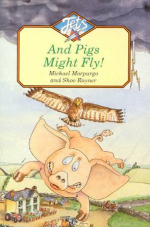Jets: And Pigs Might Fly by Michael Morpurgo