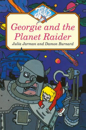 Colour Jets: Georgie And The Planet Raider by Julia Jarman