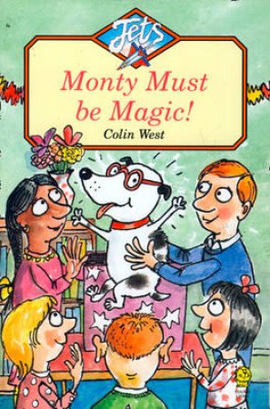 Monty Must Be Magic by Colin West