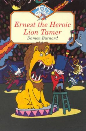 Jets: Ernest The Heroic Lion Tamer by Damon Burnard