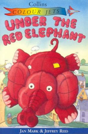 Colour Jets: Under The Red Elephant by Jan Mark