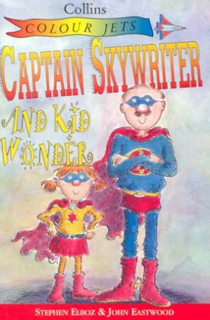 Colour Jets: Captain Sky Writer And Kid Wonder by Stephen Elboz
