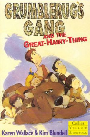 Collins Yellow Storybook: Grumblerug's Gang And The Great-Hairy-Thing by Karen Wallace