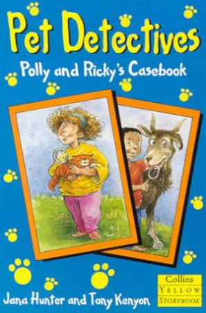 Collins Yellow Storybook: Pet Detectives: Polly And Ricky's Casebook by Jana Hunter