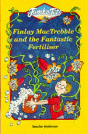 Finlay Mactrebble And The Fantastic Fertiliser by Scoular Anderson