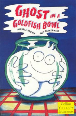 Collins Yellow Storybook: The Ghost In A Goldfish Bowl by Michele Brown