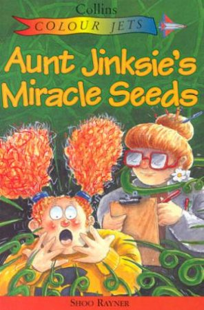 Colour Jets: Aunt Jinksies Miracle Seeds by Shoo Rayner
